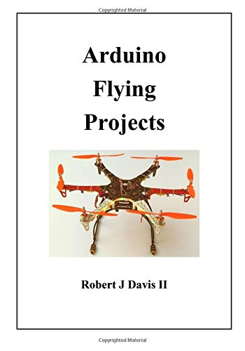 Arduino Flying Projects: How to Build Multicopters, from 100mm to 550mm