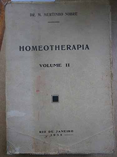 Homeotherapia. Therapeutica homeopatha. Volume II. En portugais. Officinas graphicas da empreza Almanak Laemmert. 1935. Broché. 830 pages. Légèrement défraîchi. Papier bruni. Quelques annotations au stylo. (Homéopathie, Médecine)