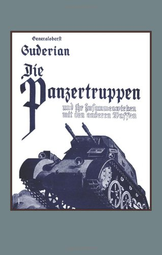 Die Panzertruppen  Und Ihr Zusammenwirken Mit Den Anderen Waffen(Armoured Units And Their Co-Operation With Other Weapons)
