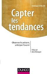 Capter les tendances : Observer le présent, anticiper l'avenir (Stratégies et management)
