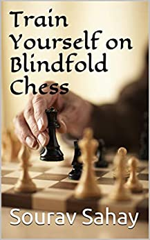 Train Yourself On Blindfold Chess: Make Yourself A Mental Athlete por Sourav Sahay Gratis