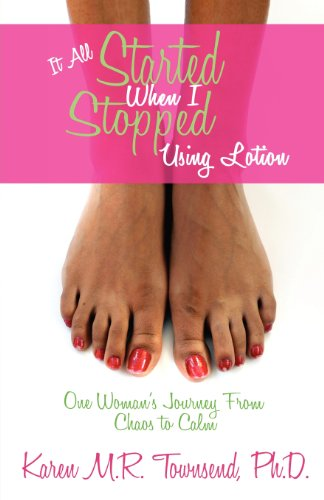 It All Started When I Stopped Using Lotion - One Woman\'s Journey from Chaos to Calm