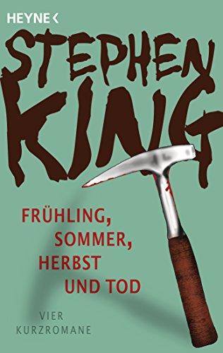 Frühling, Sommer, Herbst und Tod: Vier Kurzromane (Stephen King-kurzgeschichten)