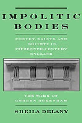 [Impolitic Bodies: Poetry, Saints and Society in Fifteenth-century England - The Work of Osbern Bokenham] (By: Sheila Delany) [published: February, 1998]