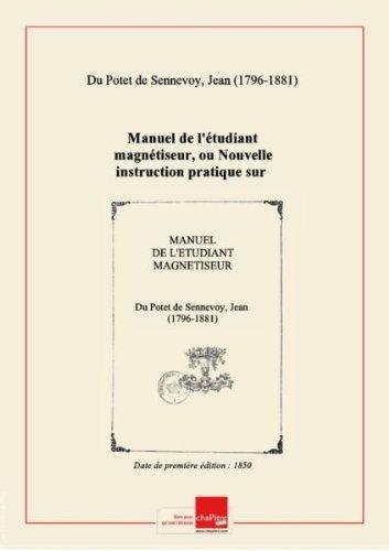 Manuel de l'étudiant magnétiseur, ou Nouvelle instruction pratique sur le magnétisme, fondée sur 30 années d'observation [édition 1850] par Jean (1796-1881) Du Potet de Sennevoy