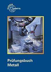 Prüfungsbuch Metall: Technologie - Technische Mathematik - Technische Kommunikation - Wirtschafts- und Sozialkunde