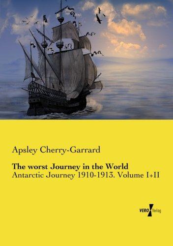 the-worst-journey-in-the-world-antarctic-journey-1910-1913-volume-i-ii