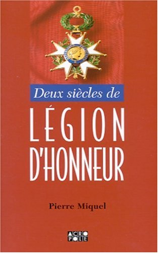 Deux siècles de légion d'honneur par Pierre Miquel