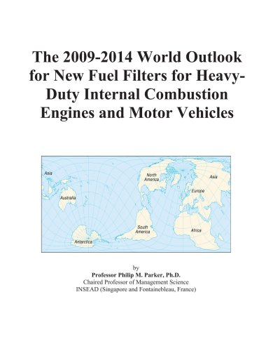 The 2009-2014 World Outlook for New Fuel Filters for Heavy-Duty Internal Combustion Engines and Motor Vehicles