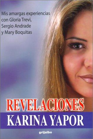 Descargar Libro Revelaciones: Mis Amargas Experiencias Con Gloria Trevi, Sergio Andrade y Mary Boquitas de Karina Yapor
