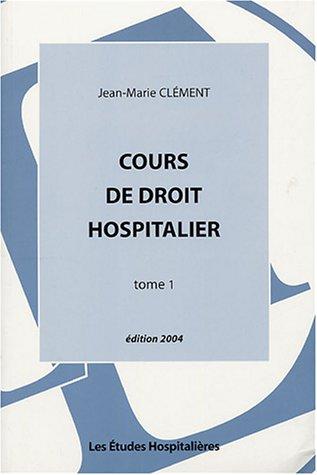 Cours de droit hospitalier : Tome 1 par Jean-Marie Clément