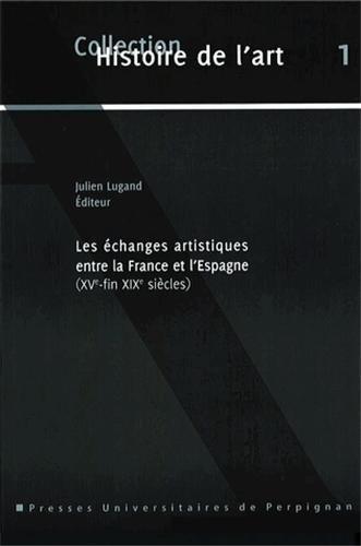 Les changes artistiques entre la France et l'Espagne (XVe-fin XIXe sicles)