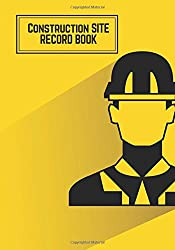 Construction Site Record Book: Yellow Daily Activity Log Book | Jobsite Project Management Report, Site Book | Log Subcontractors, Equipment, Safety Labourer Notebook Diary: Volume 6 (Building)