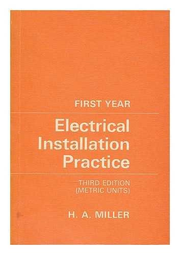 First year electrical installation practice / Henry A. Miller