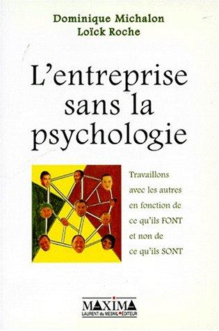 L'entreprise sans la psychologie. Travailler avec les autres en fonction de ce qu'ils font. par Michalon