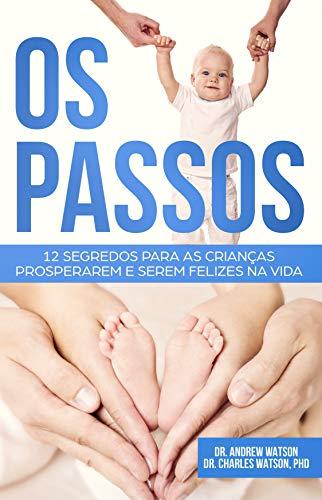 Os Passos: 12 segredos para as crianças prosperarem e serem felizes na vida (Portuguese Edition)