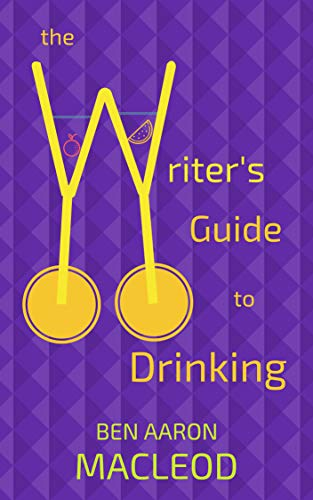 The Writer's Guide to Drinking: A hilarious new autobiography mixing comedy, writing and alcohol in over 40 detailed recipes (English Edition)