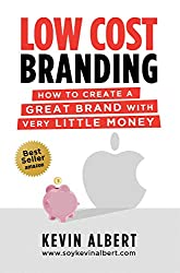 Low Cost Branding: How to create a great brand with very little money (English Edition)