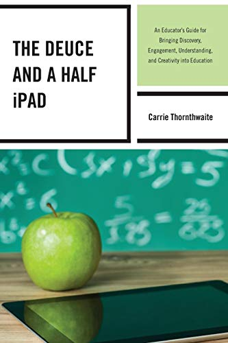 The Deuce and a Half iPad: An Educator's Guide for Bringing Discovery, Engagement, Understanding, and Creativity into Education (Ipad Amp)