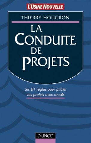 La conduite de projets. Les 81 règles pour piloter vos projets avec succès par Thierry Hougron