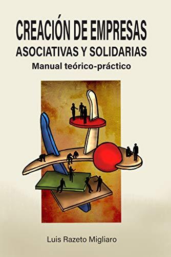 CREACIÓN DE EMPRESAS ASOCIATIVAS Y SOLIDARIAS: Manual teórico-práctico por Luis Razeto Migliaro