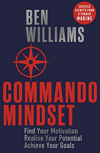 Commando Mindset: Find Your Motivation, Realize Your Potential, Achieve Your Goals (English Edition)