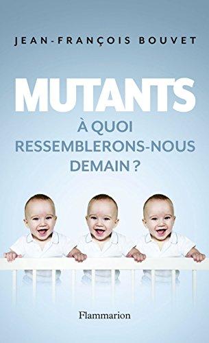 Mutants. À quoi ressemblerons-nous demain ?