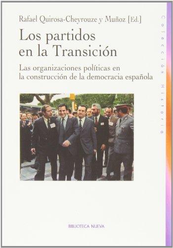 Los partidos en la Transición: Las organizaciones políticas en la construcción de la democracia (HISTORIA) por Rafael Quirosa-Cheyrouze y Muñoz