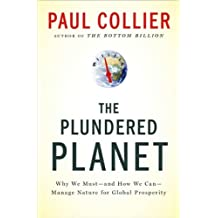 The Plundered Planet: Why We Must--and How We Can--Manage Nature for Global Prosperity by Paul Collier (2010-05-11)