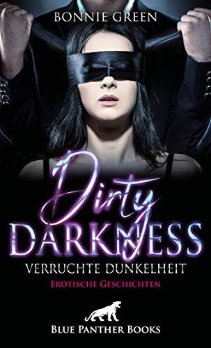 Dirty Darkness – verruchte Dunkelheit | Erotische Geschichten: Hast du auch hin und wieder dunkle Fantasien? (Erotik Geschichten) von [Green, Bonnie]