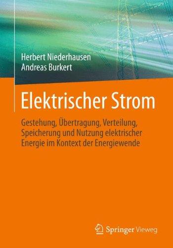 Elektrischer Strom: Gestehung, Übertragung, Verteilung, Speicherung und Nutzung elektrischer Energie im Kontext der Energiewende