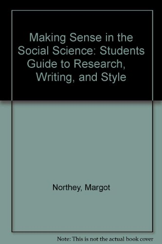 Making Sense in the Social Science: Students Guide to Research,    Writing, and Style