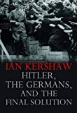 Hitler, the Germans, and the Final Solution - Ian Kershaw