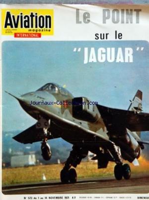 AVIATION MAGAZINE [No 573] du 01/11/1971 - Lâ INDUSTRIE AERONAUTIQUE ET LA CRISE MONETAIRE â