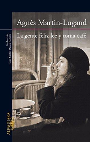 Portada del libro La Gente Feliz Lee Y Toma Café (LITERATURAS) de AGNÈS MARTIN-LUGAND (5 feb 2014) Tapa dura