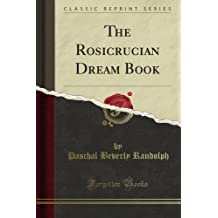 The Rosicrucian Dream Book (Classic Reprint)