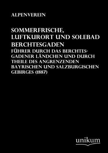 Sommerfrische, Luftkurort und Solebad Berchtesgaden: Führer durch das Berchtesgadener Ländchen