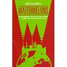 [(Watermelons: How Environmentalists are Killing the Planet, Destroying the Economy and Stealing Your Children's Future)] [Author: James Delingpole] published on (January, 2012)
