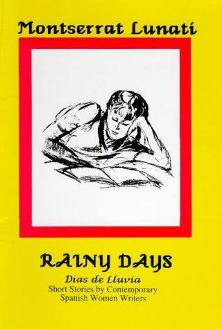 Rainy Days (días De Lluvia): Short Stories By Contemporary Spanish Women Writers: Dias De Lluvia - A Collection Of Short Stories By Spanish Women Writers (hispanic Classics)