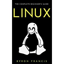 Linux : The Complete Beginner's Guide - Step By Step Instructions (The Black Book) (English Edition)