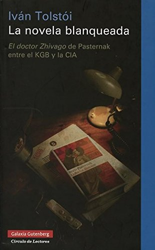 La Novela Blanqueada. El Doctor Zhivago De Pasternak Entre El KGB Y La CIA (Ensayo) por Iván Tolstói