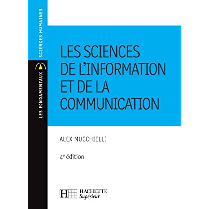 Les sciences de l'information et de la communication (Les Fondamentaux Lettres-Sciences Humaines t. 50)