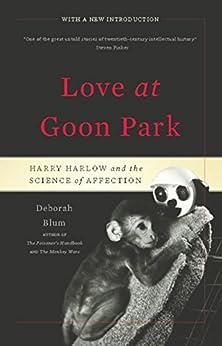 Love at Goon Park: Harry Harlow and the Science of Affection par [Blum, Deborah]