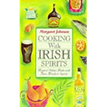 Cooking With Irish Spirits: Magical Dishes Made with Beer, Meads and Spirits
