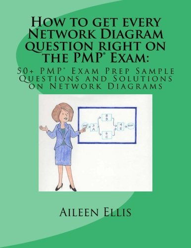How to get every Network Diagram question right on the PMP? Exam:: 50 PMP? Exam Prep Sample Questions and Solutions on Network Diagrams (PMP? Exam Prep Simplified) (Volume 3) by Aileen Ellis (2015-08-21)