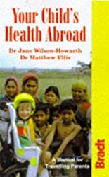 Your Child's Health Abroad: A Manual for Travelling Parents by Dr. Jane Wilson-Howarth (1998-02-19)