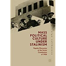 Mass Political Culture Under Stalinism: Popular Discussion of the Soviet Constitution of 1936