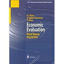 Economic Evaluation: From Theory to Practice (Coleccioneconomia De LA Aalud Y Gestion Sanitaris)