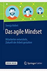 Das agile Mindset: Mitarbeiter entwickeln, Zukunft der Arbeit gestalten Gebundene Ausgabe