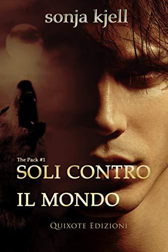 Soli contro il mondo (The Pack Vol. 1) di [Kjell, Sonja]
